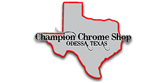 Champion Chrome Shop - Odessa, Texas